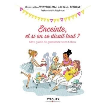 Enceinte, et si on se disait tout  - Marie-Hélène Westphalen, Nadia Berkane