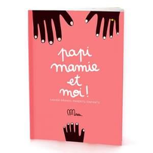Papi, Mamie et moi - cahier grand-parent/ enfant Minus éditions