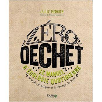 Zéro déchet, le manuel d'écologie quotidienne - Julie Bernier